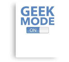 Geek Mode On Canvas Print