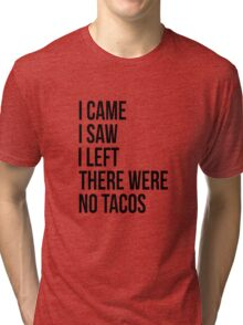 There were no tacos Tri-blend T-Shirt