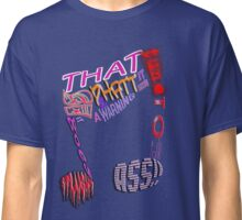 That Tune is So PHATT, it need a WARNING. It goes Straight to your ASS!! Classic T-Shirt