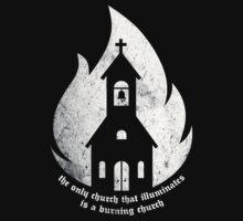 """The only Church that Illuminates is a Burning Church."" T-Shirt"