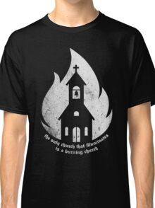 """The only Church that Illuminates is a Burning Church."" Classic T-Shirt"