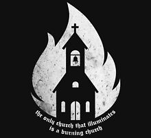 """The only Church that Illuminates is a Burning Church."" Unisex T-Shirt"