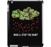 Who'll stop the rain? w2 iPad Case/Skin