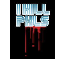 I KILL PXLS (Bloody Black) Photographic Print