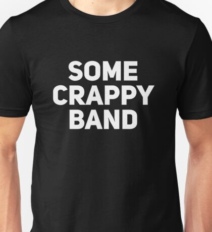 Some Crappy Band Unisex T-Shirt