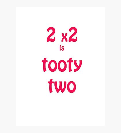 2x2 is tooty two Photographic Print