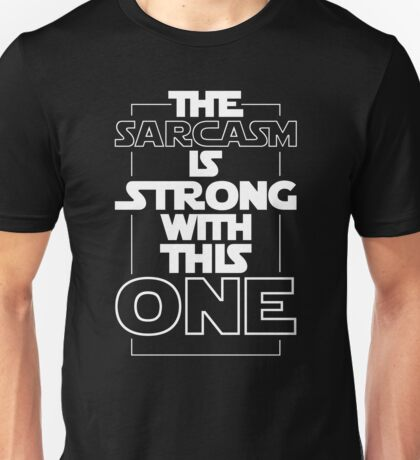 The Sarcasm Is Strong With This One Star Wars Sarcastic T-Shirt Unisex T-Shirt