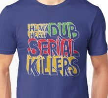 Dub Serial Killers Unisex T-Shirt