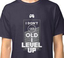 I Don't Get Old I Level Up - Gamer Geek Nerd Novelty Design Classic T-Shirt