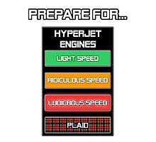 Prepare for...  Ludicrous Speed Photographic Print