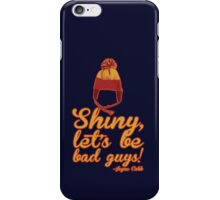 Shiny, let's be bad guys! iPhone Case/Skin