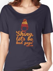 Shiny, let's be bad guys! Women's Relaxed Fit T-Shirt