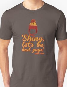Shiny, let's be bad guys! Unisex T-Shirt