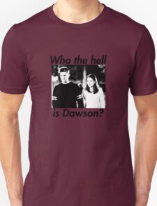 Who the hell is Dawson? T-Shirt