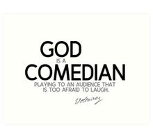 god is a comedian - voltaire Art Print