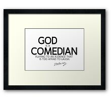 god is a comedian - voltaire Framed Print