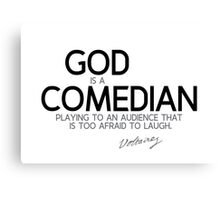 god is a comedian - voltaire Canvas Print