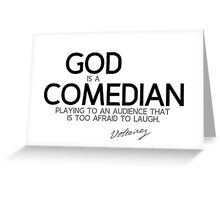 god is a comedian - voltaire Greeting Card