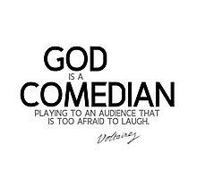 god is a comedian - voltaire Photographic Print