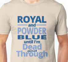 Royal and Powder blue until i'm dead and through Unisex T-Shirt