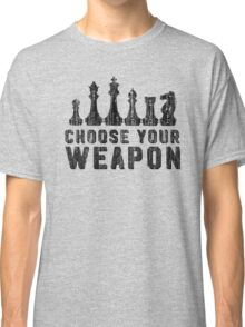 Chess Choose Your Weapon - Chess Lover Classic T-Shirt