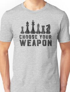 Chess Choose Your Weapon - Chess Lover Unisex T-Shirt