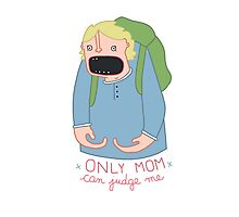 Only Mom Can Judge Me Photographic Print