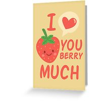 I love you berry much Greeting Card