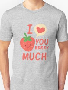 I love you berry much Unisex T-Shirt
