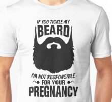 If You Tickle My Beard I'm Not Responsible For Your Pregnancy Unisex T-Shirt