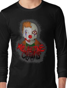 Kill all the clowns Long Sleeve T-Shirt
