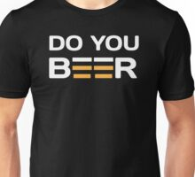 Do You Beer Unisex T-Shirt