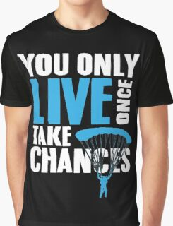You only live once take chances Graphic T-Shirt