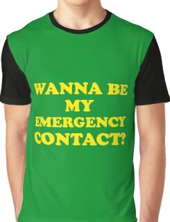 Wanna Be My Emergency Contact? Graphic T-Shirt