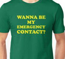 Wanna Be My Emergency Contact? Unisex T-Shirt