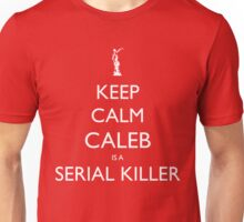 Caleb is a serial killer Unisex T-Shirt
