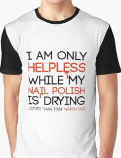 Helpless while my nail polish is drying Graphic T-Shirt