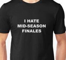I Hate Mid-Season Finales Unisex T-Shirt
