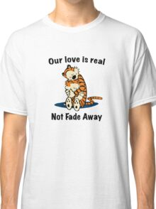 Not Fade Away! Classic T-Shirt