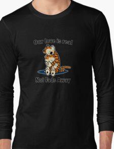 Not Fade Away! Long Sleeve T-Shirt