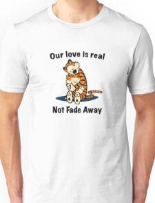 Not Fade Away! Unisex T-Shirt