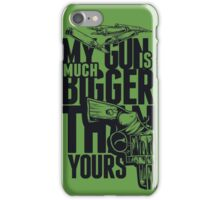 My Gun Is Much Bigger Than Yours! iPhone Case/Skin