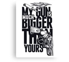 My Gun Is Much Bigger Than Yours! Canvas Print