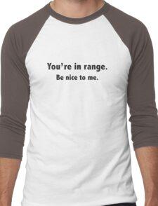 You're In Range. Be Nice To Me. Men's Baseball ¾ T-Shirt