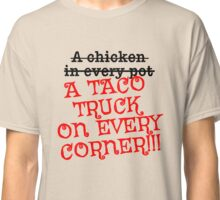 A TACO TRUCK ON EVERY CORNER Classic T-Shirt