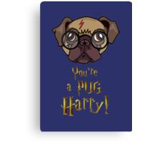 You're a Pug Harry Canvas Print