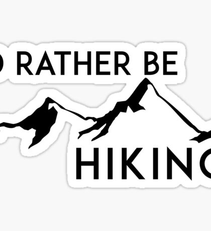 HIKING I'D RATHER BE HIKING HIKE HIKER MOUNTAINS ID GEOCACHING Sticker