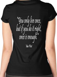 """""""You only live once, but if you do it right, once is enough."""" Mae West Women's Fitted Scoop T-Shirt"""