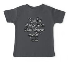 """WC. Fields, HATE, PREJUDICE, """"I am free  of all prejudice. I hate everyone  equally.""""  Baby Tee"""