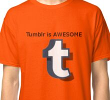 Tumblr is AWESOME Classic T-Shirt